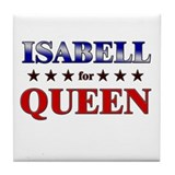 ISABELL for queen Tile Coaster