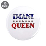 "IMANI for queen 3.5"" Button (10 pack)"