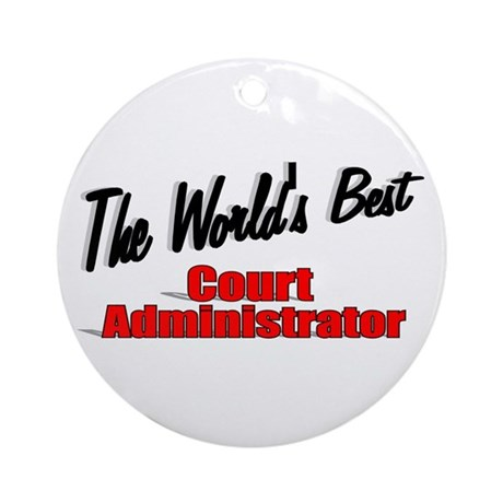 &quot;The World's Best Court Administrator&quot; Ornament (R