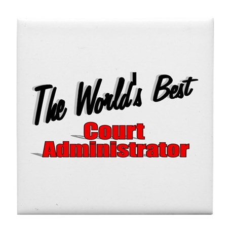 &quot;The World's Best Court Administrator&quot; Tile Coaste