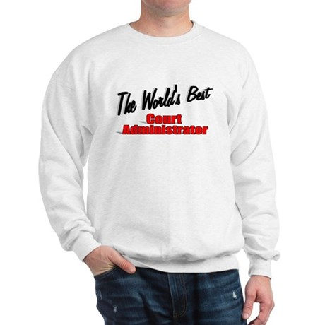 &quot;The World's Best Court Administrator&quot; Sweatshirt