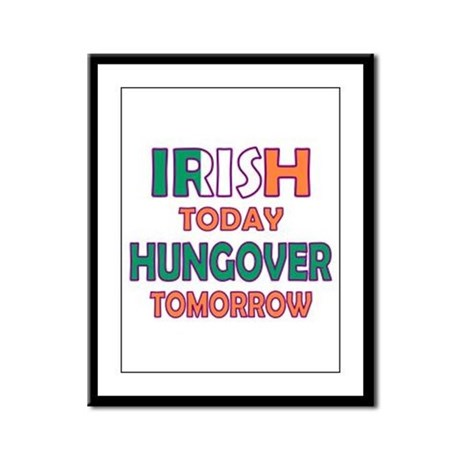 Irish today Hungover tomorrow Framed Panel Print