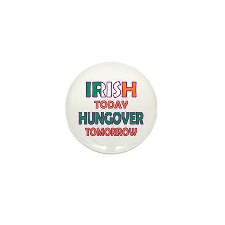 Irish today Hungover tomorrow Mini Button (10 pack
