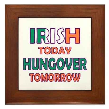 Irish today Hungover tomorrow Framed Tile