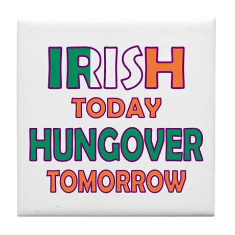 Irish today Hungover tomorrow Tile Coaster