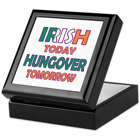Irish today Hungover tomorrow Keepsake Box