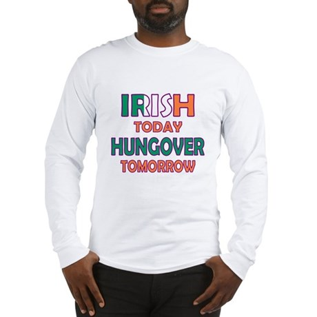 Irish today Hungover tomorrow Long Sleeve T-Shirt