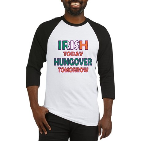 Irish today Hungover tomorrow Baseball Jersey