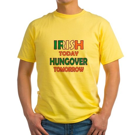 Irish today Hungover tomorrow Yellow T-Shirt