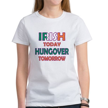 Irish today Hungover tomorrow Women's T-Shirt