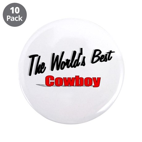 """ The World's Best Cowboy"" 3.5"" Button (10 pack)"