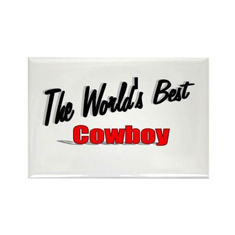 """ The World's Best Cowboy"" Rectangle Magnet (100 p"