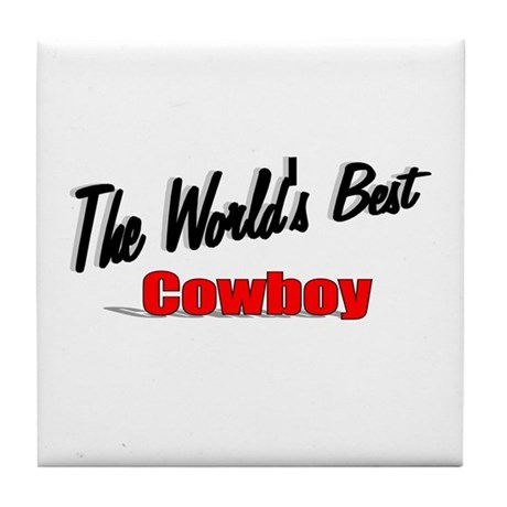 """ The World's Best Cowboy"" Tile Coaster"
