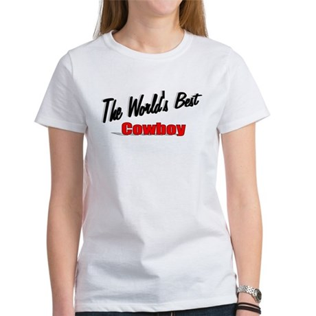 """ The World's Best Cowboy"" Women's T-Shirt"