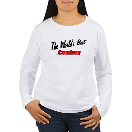 """ The World's Best Cowboy"" Women's Long Sleeve T-S"