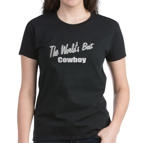 """ The World's Best Cowboy"" Women's Dark T-Shirt"