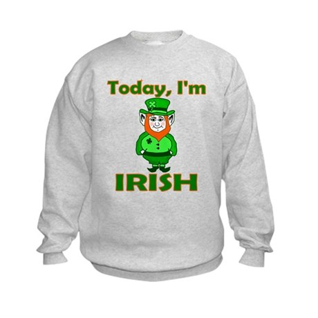 Today I'm Irish Kids Sweatshirt