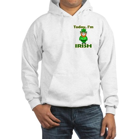 Today I'm Irish Hooded Sweatshirt