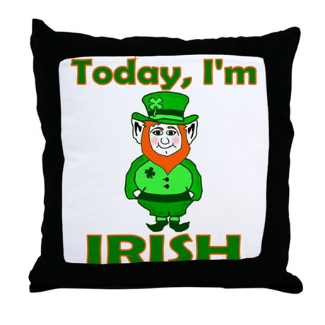Today I'm Irish Throw Pillow