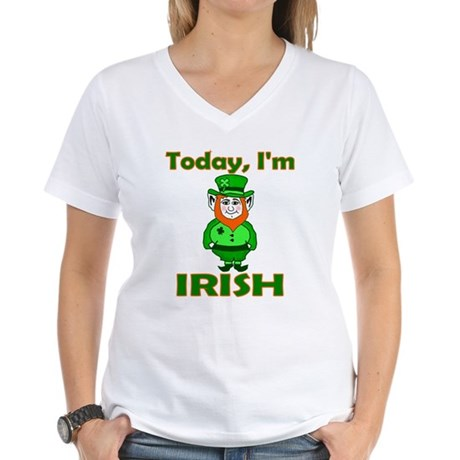 Today I'm Irish Women's V-Neck T-Shirt