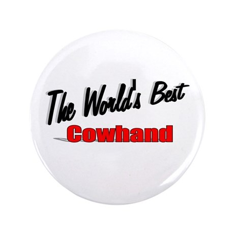 """The World's Best Cowhand"" 3.5"" Button"