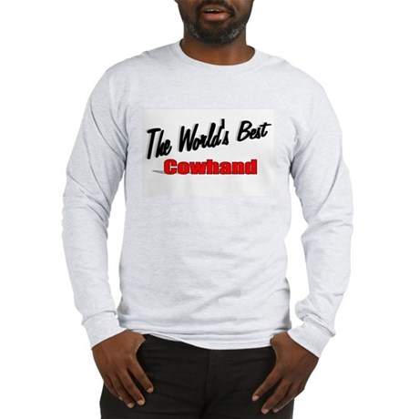 """The World's Best Cowhand"" Long Sleeve T-Shirt"