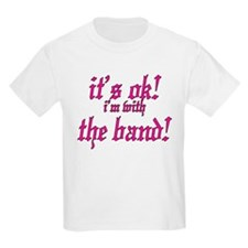 it's ok! im with the band! T-Shirt