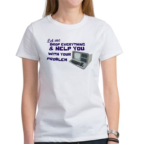 Drop Everything & Help You Women's T-Shirt