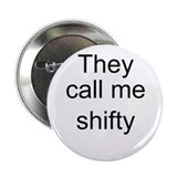 "They call me shifty 2.25"" Button"
