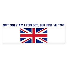 NOT ONLY AM I PERFECT BUT BRI Bumper Bumper Sticker