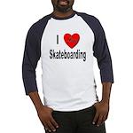 I Love Skateboarding (Front) Baseball Jersey