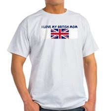I LOVE MY BRITISH MOM T-Shirt