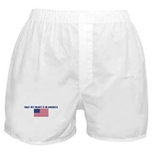 HALF MY HEART IS IN AMERICA Boxer Shorts