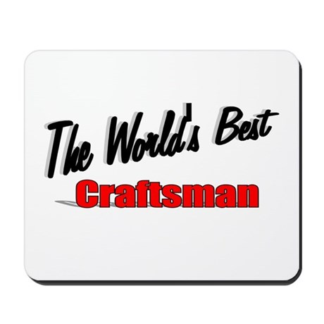 &quot;The World's Best Craftsman&quot; Mousepad