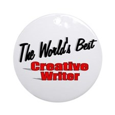 """The World's Best Creative Writer"" Ornament (Round"
