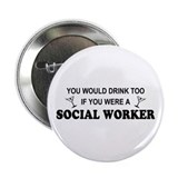 "Social Worker You'd Drink Too 2.25"" Button"