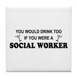 Social Worker You'd Drink Too Tile Coaster