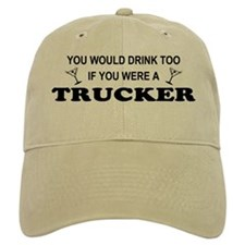 You'd Drink Too Trucker Cap