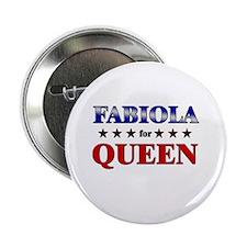 "FABIOLA for queen 2.25"" Button"