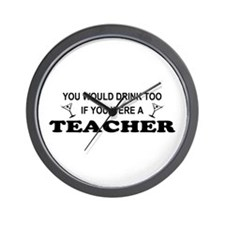 You'd Drink Too Teacher Wall Clock