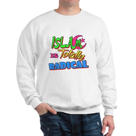 Islam Is Totally Radical Sweatshirt