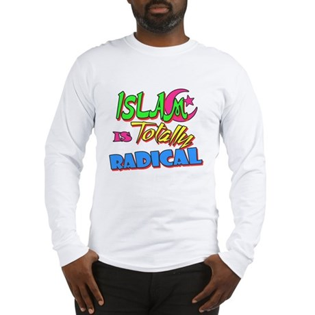 Islam Is Totally Radical Long Sleeve T-Shirt