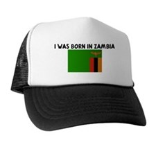 I WAS BORN IN ZAMBIA Trucker Hat