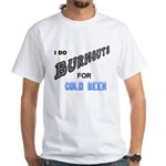 Burnouts, Cold Beer T-Shirt