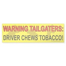 Driver Chews Tobacco Bumper Bumper Sticker