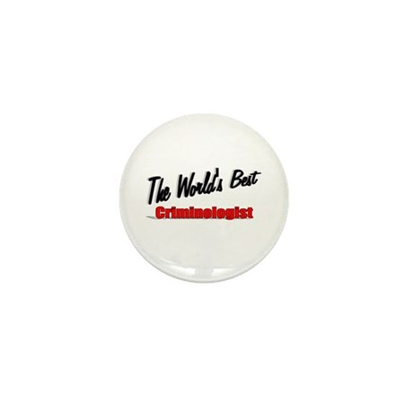 """The World's Best Criminologist"" Mini Button (10 p"