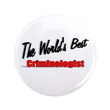 """The World's Best Criminologist"" 3.5"" Button (100"