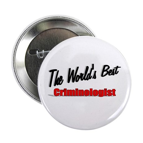 """The World's Best Criminologist"" 2.25"" Button (100"