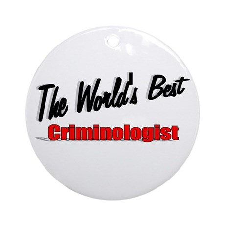 """The World's Best Criminologist"" Ornament (Round)"