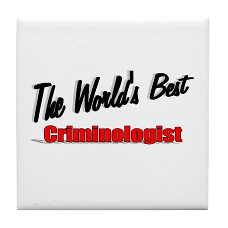 """The World's Best Criminologist"" Tile Coaster"